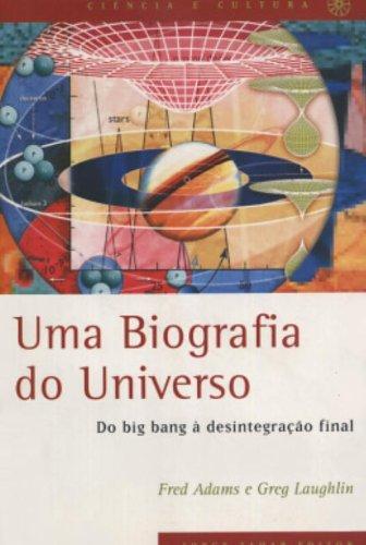Uma Biografia do Universo - Do big bang à desintegração final, livro de Fred Adams