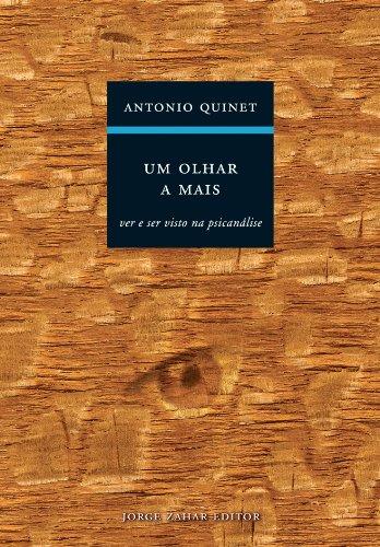 Um Olhar a Mais - Ver e ser visto na psicanálise, livro de Antonio Quinet