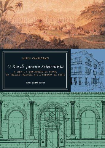 O Rio de Janeiro Setecentista - A vida e a construção da cidade da invasão francesa até a chegada da corte, livro de Nireu Cavalcanti