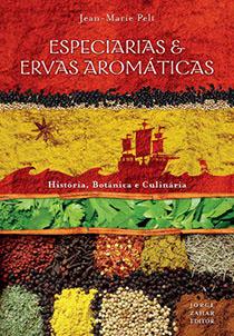 Especiarias & Ervas Aromáticas - História, botânica e culinária, livro de Jean-Marie Pelt