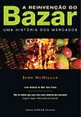 A Reinvenção do Bazar - Uma história dos mercados, livro de John McMillan