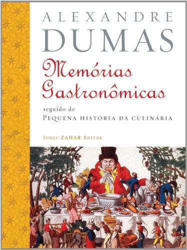 Memórias Gastronômicas de Todos os Tempos - seguido de Pequena História da Culinária, livro de Alexandre Dumas