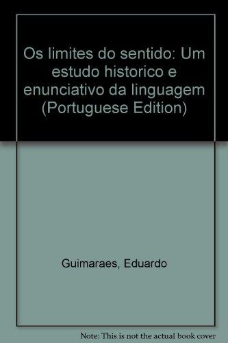 Os limites do sentido - Um estudo histórico e enunciativo da linguagem, livro de Eduardo Guimarães
