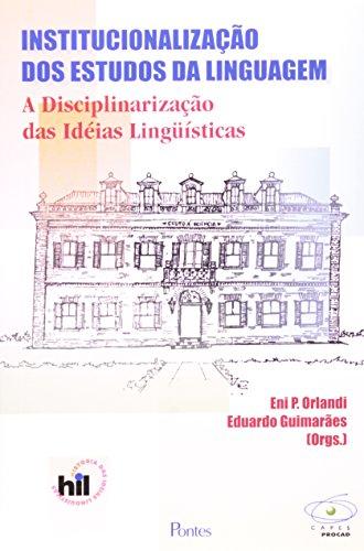 Institucionalização dos estudos da linguagem - A disciplinarização das idéias linguísticas, livro de Eni Pulcinelli Orlandi, Eduardo Guimarães (Orgs.)