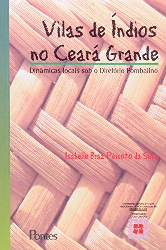 Vilas de índios no Ceará Grande - Dinâmicas locais sob o Diretório Pombalino, livro de Isabelle Braz Peixoto da Silva