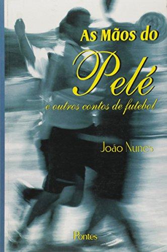 As mãos do Pelé e outros contos de futebol, livro de João Nunes