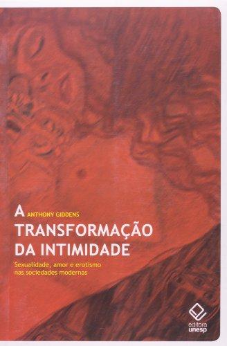 A Transformação da Intimidade - sexualidade, amor e erotismo nas sociedades modernas, livro de Anthony Giddens