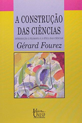 A construção das ciências - introdução à filosofia e à ética das ciências, livro de Gérard Fourez