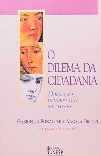O dilema da cidadania - direitos e deveres das mulheres, livro de Gabriella Bonacci e Angela Groppi
