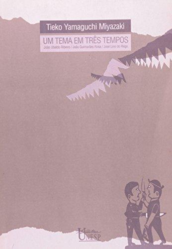 Um Tema em Três Tempos - João Ubaldo Ribeiro, João Guimarães Rosa, José Lins do Rego, livro de Tieko Y. Miyazaki