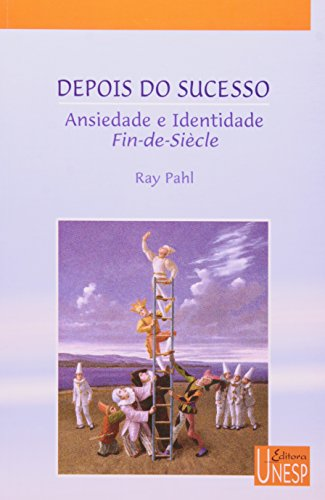 Depois do sucesso - ansiedade e identidade Fin-de-Siécle, livro de Ray Pahl