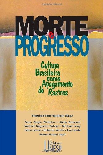 Morte e Progresso - cultura brasileira como apagamento de rastros, livro de Francisco Foot Hardman (Org.)