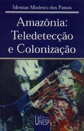 Amazônia: teledetecção e colonização, livro de Messias Modesto dos Passos