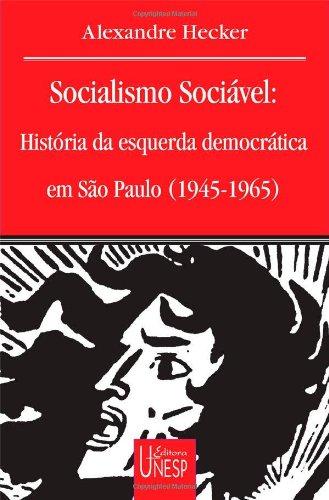 Socialismo Sociável - história da esquerda democrática em São Paulo 1945-1965, livro de Alexandre Hecker
