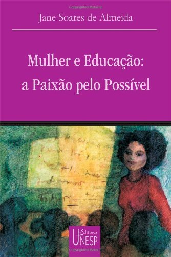Mulher e educação - a paixão pelo possível, livro de Jane Soares de Almeida
