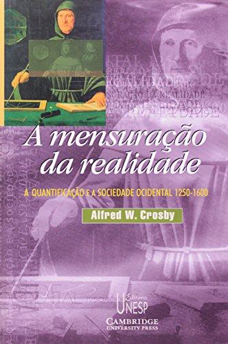 A Mensuração da Realidade - a quantificação e a sociedade ocidental - 1250/1600, livro de Alfred W. Crosby