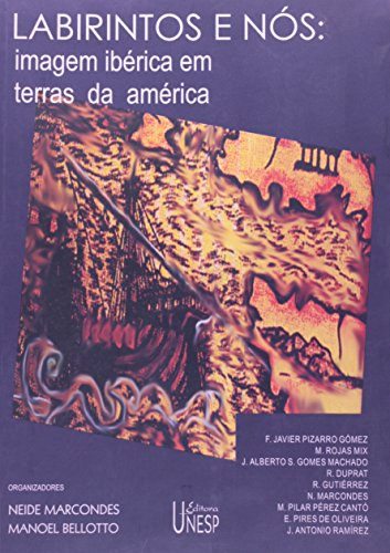 Labirinto e Nós: Imagem ibérica em terras da América, livro de Neide Marcondes , Manoel Bellotto