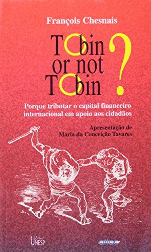 Tobin or Not Tobin? - porque tributar o capital internacional em apoio aos cidadãos, livro de François Chesnais