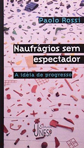 Naufrágios Sem Espectador - a idéia do progresso, livro de Paolo Rossi