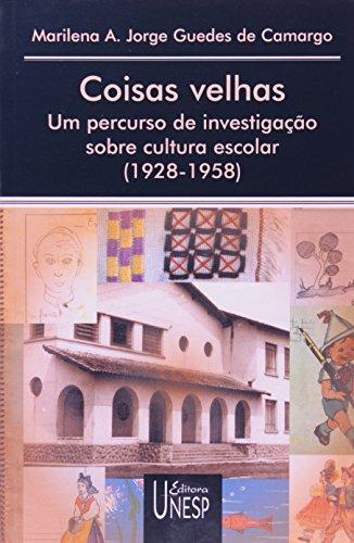 Coisas velhas - um percurso de investigação sobe a cultura escolar, livro de Marilene A. Jorge Guedes de Camargo