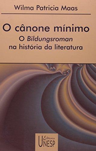 Cânone mínimo: o bildungsroman na história da literatura, livro de Wilma Patrícia Marzari Dinardo Maas