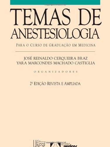 Temas de Anestesiologia - para curso de graduação em medicina, livro de José Reinaldo Cerqueira Braz, Yara Marcondes Machado Castiglia (Org.)