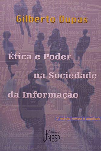Ética e poder na sociedade da informação - de como a autonomia das novas tecnologias obriga a rever o mito do progresso, livro de Gilberto Dupas