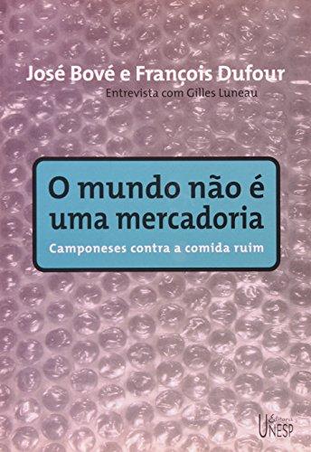 O mundo não é uma mecadoria, livro de José Bové, Françoise Dufour – entrevista com Gilles Luneau