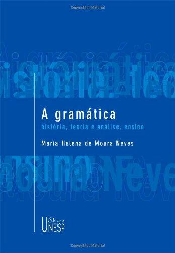 A Gramática - história, teoria e análise, ensino, livro de Maria Helena de Moura Neves