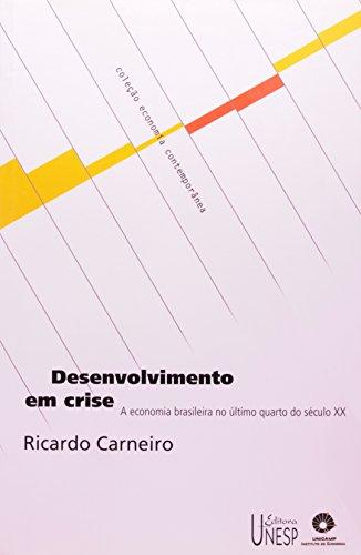 Desenvolvimento em crise - a economia brasileira no último quarto do século XX, livro de Ricardo Carneiro