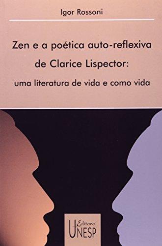Zen e a Poética Auto-Reflexiva de Clarice Lispector - uma literatura de vida e como vida, livro de Igor Rossoni