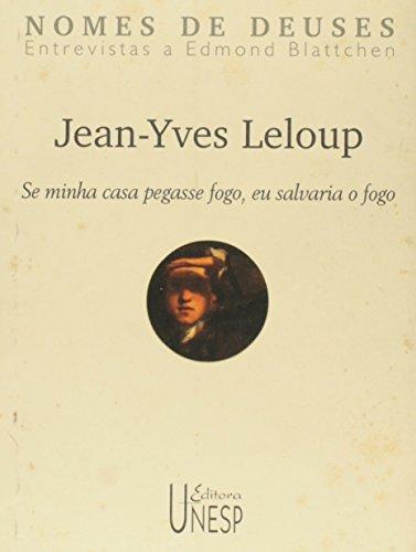 Jean Yves Leloup - Se minha casa pegasse fogo, eu salvaria o fogo, livro de Edmond Blattchen (entrevistador)