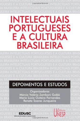 Intelectuais portugueses e a cultura brasileira, livro de Márcia Valéria Zamboni Gobbi, Maria Lúcia Outeiro Fernandes, Renata Soares Junqueira (Org.)