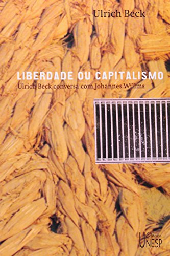 Liberdade ou Capitalismo - Ulrich Beck conversa com Johannes Willms, livro de Ulrich Beck, Johannes Willms