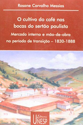 O Cultivo do café nas bocas do sertão paulista - mercado interno e mão-de-obra no período de transição (1830-1888), livro de Rosane Carvalho Messias