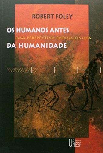 Os Humanos Antes da Humanidade - uma perspectiva evolucionista, livro de Robert Foley