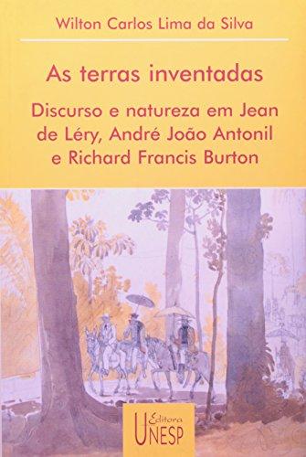 As Terras Inventadas - discurso e natureza em Jean de Léry, André João Antonil e Richard Francis Burton, livro de Wilton Carlos Lima da Silva
