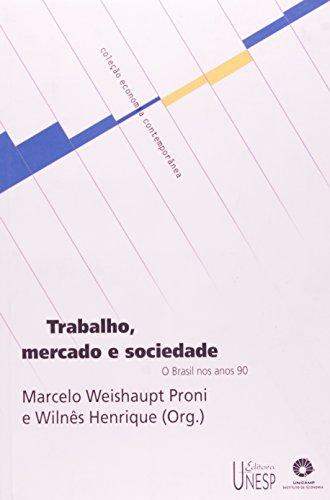 Trabalho, Mercado e Sociedade - o Brasil nos Anos 90, livro de Marcelo Weishaupt Proni, Wilnês Henrique (Org.)