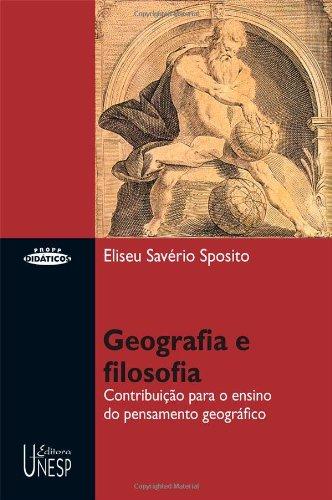 Geografia e Filosofia - contribuição para o ensino do pensamento geográfico, livro de Eliseu Savério Sposito