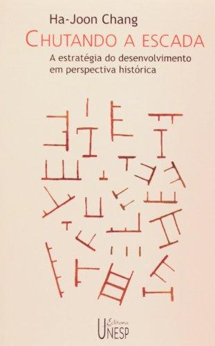 Chutando a escada - a estratégia do desenvolvimento em perspectiva histórica, livro de Ha-Joon Chang