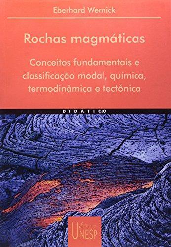 Rochas Magmáticas - conceitos fundamentais e classificação modal, química, termodinâmica e tectônica, livro de Eberhard Wernick