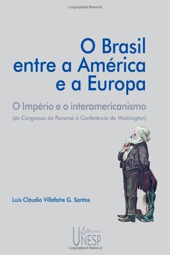 O Brasil entre a américa e a europa - o império e o interamericanismo (do congresso do Panamá à conferência de Washington), livro de Luís Cláudio Villafañe G. Santos