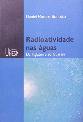 Radioatividade nas águas - da Inglaterra ao Guarani, livro de Daniel Marcos Bonotto
