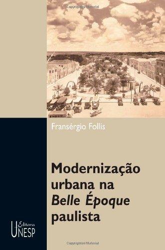 Modernização Urbana na Belle Époque Paulista, livro de Fransérgio Follis