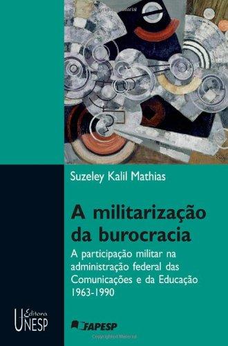 A Militarização da Burocracia - a participação militar na administração federal das comunicações e da educação 1963-1990, livro de Suzeley Kalil Mathias