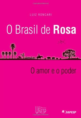O Brasil de Rosa - (mito e história no universo rosiano) o amor e o poder, livro de Luiz Roncari