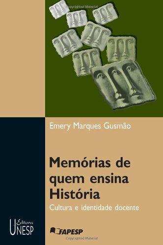 Memórias de Quem Ensina História - cultura e identidade docente, livro de Emery Marques Gusmão