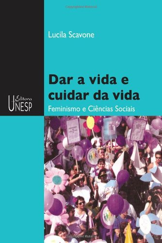 Dar a vida e cuidar da vida - feminismo e ciências sociais, livro de Lucila Scavone