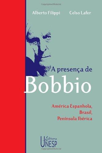 A Presença de Bobbio - América Espanhola, Brasil, Península Ibérica, livro de Alberto Filippi, Celso Lafer