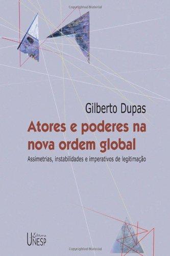 Atores e poderes na nova ordem global - assimetrias, instabilidades e imperativos de legitimação, livro de Gilberto Dupas